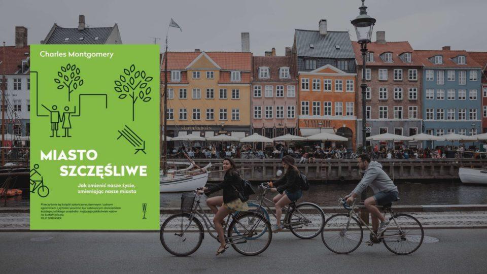 Miasto szczęśliwe. Jak zmienić nasze życie, zmieniając nasze miasta